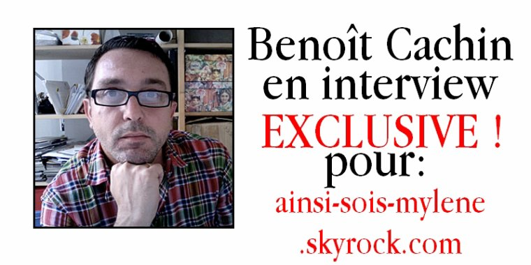 Beno�t Cachin se confie � Ainsi-sois-mylene.sky' !