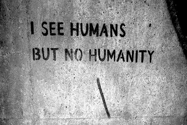 I see humans but no humanity. - Noria.A de XXX-V-XVI