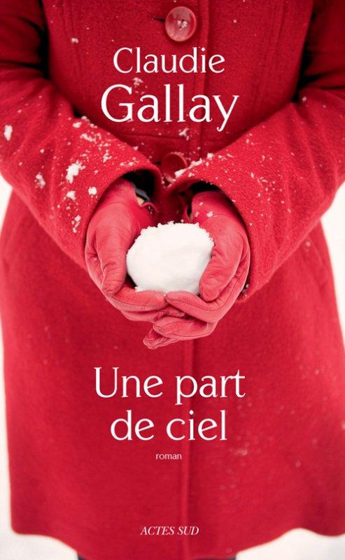 Une part de ciel, de Claudie Gallay chez Actes Sud