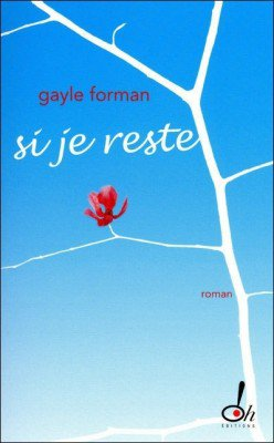 Si je reste, de Gayle Forman chez Oh!Editions
