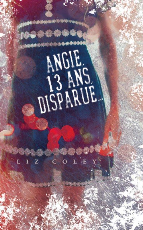 Angie,13 ans, disparue, de Liz Coley chez France Loisirs