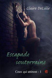 Ceux qui attirent Tome 1: Escapade souterraine, de Claire DeLille chez Artalys