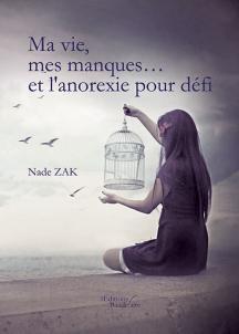 Ma vie, mes manques...et l'anorexie pour défi, de Nade ZAK chez Editions Baudelaire