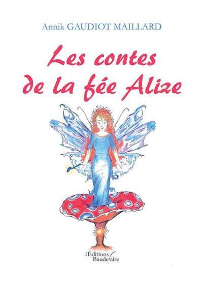 Les contes de la fée Alize, de Annik Gaudiot Maillard chez les Editions Baudelaire