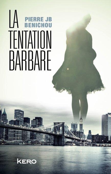 La tentation barbare, de Pierre JB Benichou chez Kero