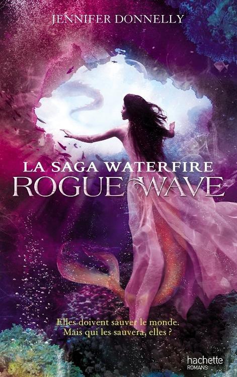 La saga Waterfire Tome 2: Rogue Wave, de Jennifer Donnelly chez Hachette
