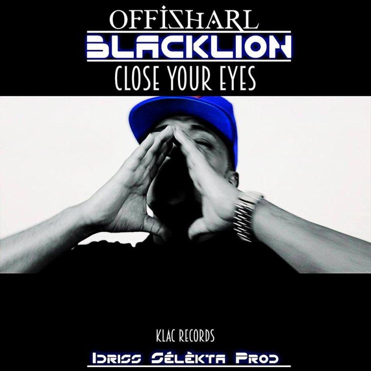#CLIP + MP3 BLACK LION - CLOSE YOUR EYES - KLAC RECORDS - Idriss S�l�kta Prod #27Novembre #NMX-PROD-974-ZIIK