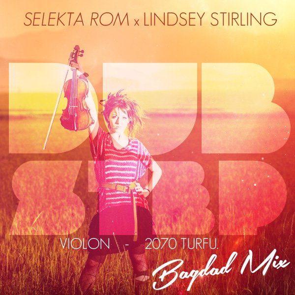 SELEKTA ROM & LINDSEY STIRLING - DUB STEP VIOLON BAGDAD MIX - 2070 TURFU / SELEKTA ROM & LINDSEY STIRLING - DUB STEP VIOLON BAGDAD MIX - 2070 TURFU (2014)