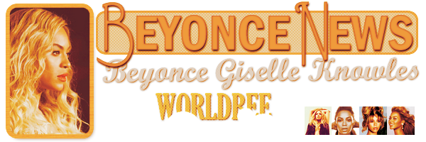 __BEYONCE NEWS __ ____________________________________  ArTicLe 773 : On Worldbee - Beyonce News � � � � � � � � � � � � � � � � � � � � � � � � � � � � � � �