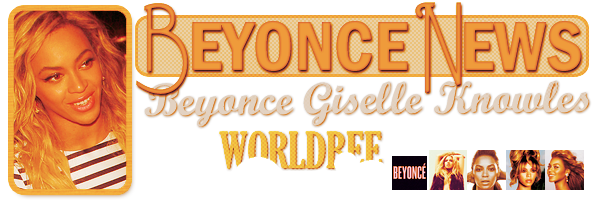 __BEYONCE NEWS __ ____________________________________  ArTicLe 774 : On Worldbee - Beyonce News � � � � � � � � � � � � � � � � � � � � � � � � � � � � � � �
