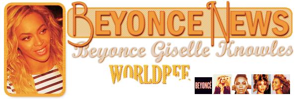 __ BEYONCE NEWS __ ____________________________________  ArTicLe 812 : On Worldbee - Beyonce News � � � � � � � � � � � � � � � � � � � � � � � � � � � � � � �