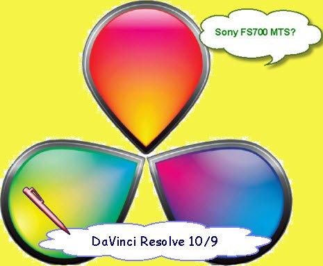 ImportSony FS700 MTS to DaVinci Resolve 10/9
