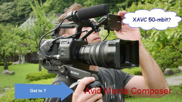 Get Sony PXW-X70 XAVC 50-mbit Clips Accepted by Avid