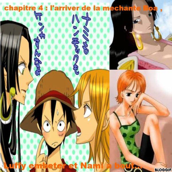 Chapitre 4 : L'arriver de la mechante Boa , Luffy embeter et Nami a bout...