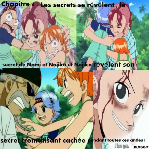 Chapitre 4 : Les secrets se r�v�lent , le secret de Nami et Nojiko et Nojiko r�v�le son secret tromatisant cach�e pendant toutes ces ann�s !