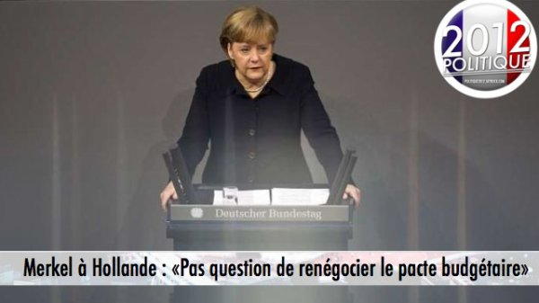 Merkel � Hollande : �Pas question de ren�gocier le pacte budg�taire�