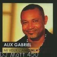 ALIX GABRIEL - DJ MATT  - MI VEUX LAMOUR - MAXI SEGA !